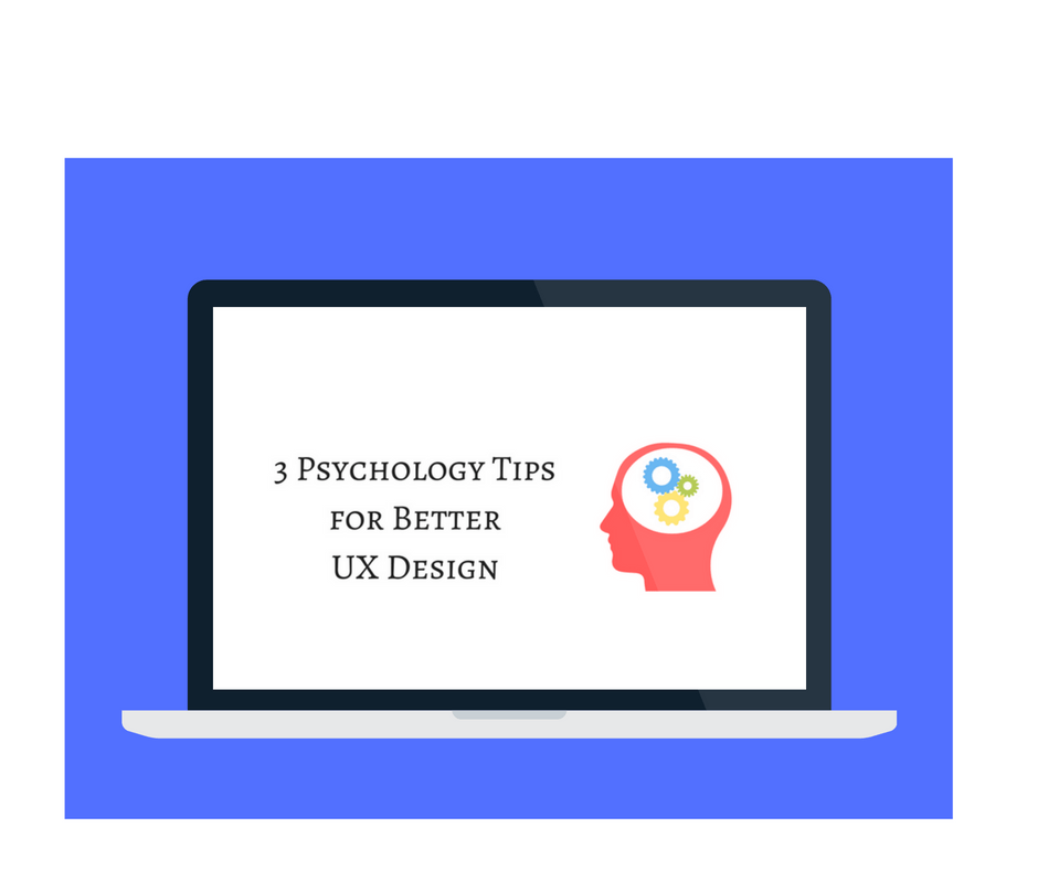 3 Pschology Tips for Better UX Design